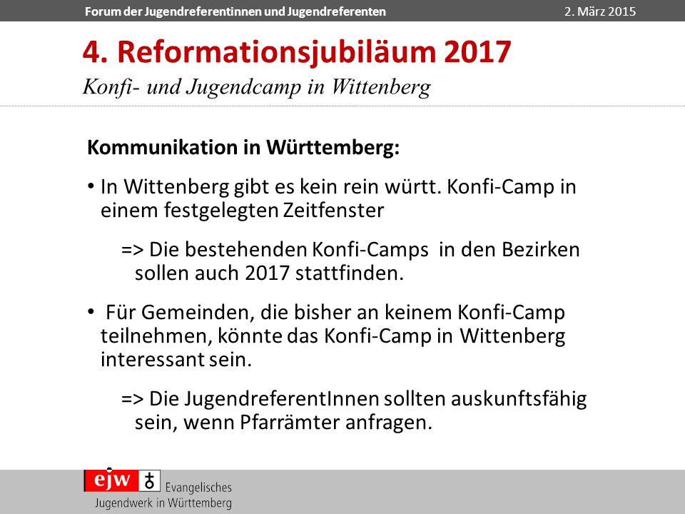 Forum der Jugendreferentinnen und Jugendreferenten2. März 2015 4. Reformationsjubiläum 2017 Konfi- und Jugendcamp in Wittenberg Kommunikation in Württ
