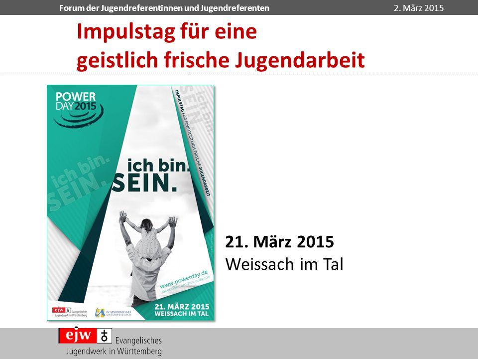 Forum der Jugendreferentinnen und Jugendreferenten2. März 2015 Impulstag für eine geistlich frische Jugendarbeit 21. März 2015 Weissach im Tal