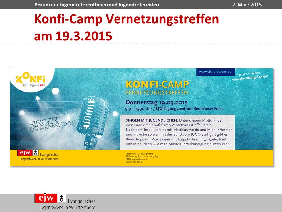 Forum der Jugendreferentinnen und Jugendreferenten2. März 2015 Konfi-Camp Vernetzungstreffen am 19.3.2015