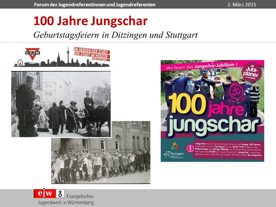 Forum der Jugendreferentinnen und Jugendreferenten2. März 2015 100 Jahre Jungschar Geburtstagsfeiern in Ditzingen und Stuttgart
