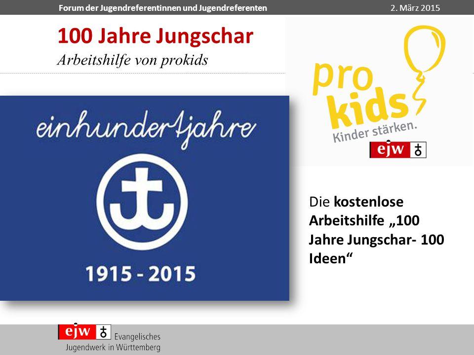 """Forum der Jugendreferentinnen und Jugendreferenten2. März 2015 100 Jahre Jungschar Arbeitshilfe von prokids Die kostenlose Arbeitshilfe """"100 Jahre Jun"""