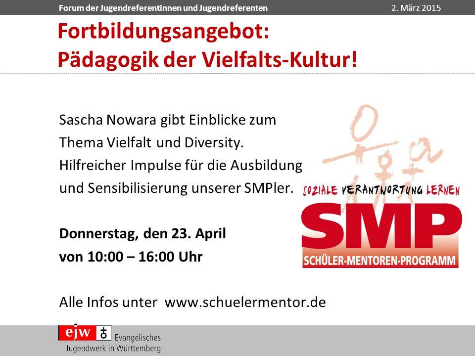 Forum der Jugendreferentinnen und Jugendreferenten2. März 2015 Fortbildungsangebot: Pädagogik der Vielfalts-Kultur! Sascha Nowara gibt Einblicke zum T