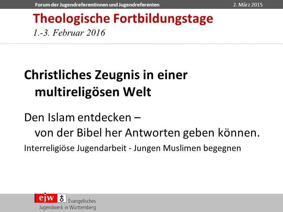 Forum der Jugendreferentinnen und Jugendreferenten2. März 2015 Theologische Fortbildungstage 1.-3. Februar 2016 Christliches Zeugnis in einer multirel