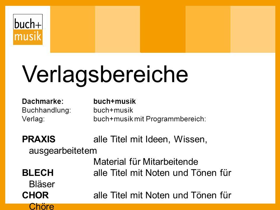 Verlagsbereiche Dachmarke: buch+musik Buchhandlung:buch+musik Verlag: buch+musik mit Programmbereich: PRAXISalle Titel mit Ideen, Wissen, ausgearbeite