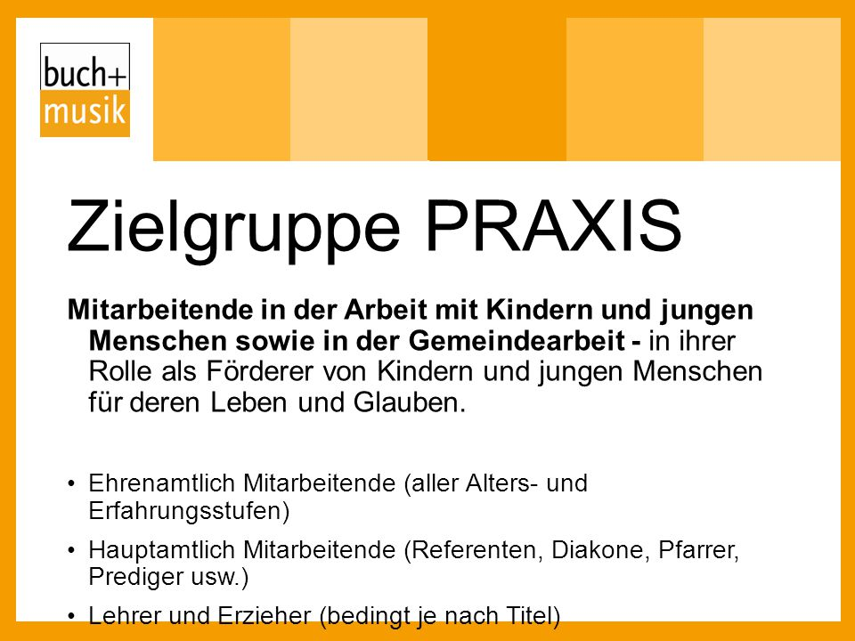 Zielgruppe PRAXIS Mitarbeitende in der Arbeit mit Kindern und jungen Menschen sowie in der Gemeindearbeit - in ihrer Rolle als Förderer von Kindern un