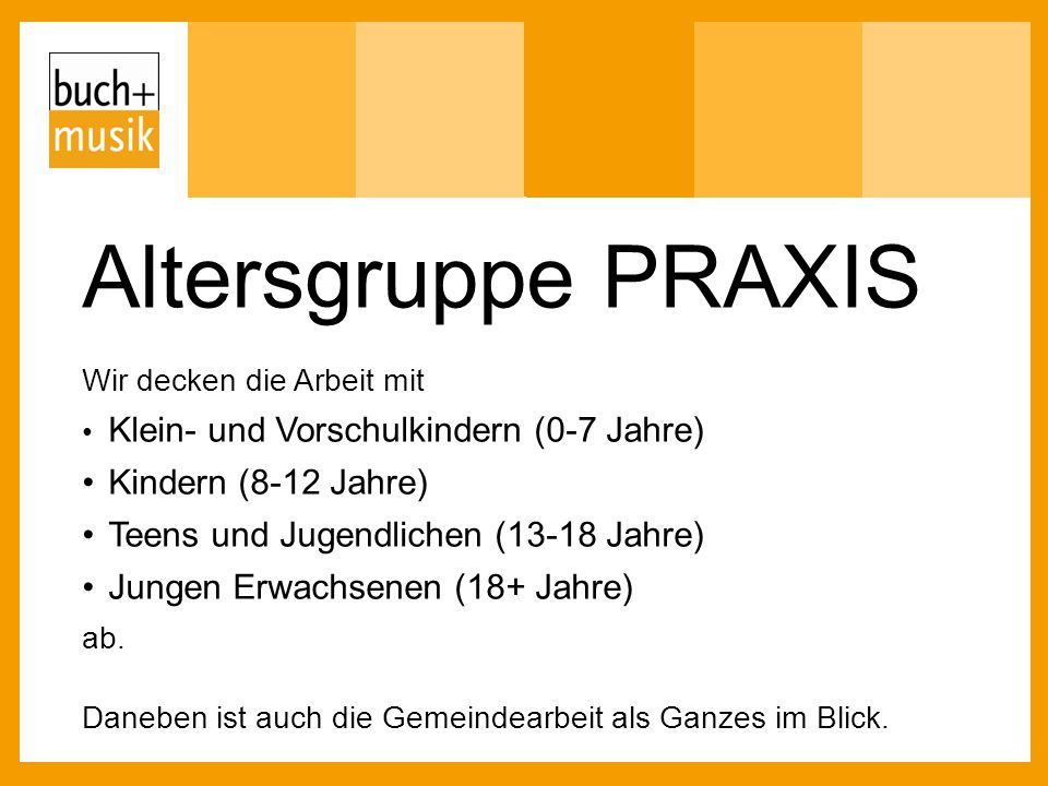 Altersgruppe PRAXIS Wir decken die Arbeit mit Klein- und Vorschulkindern (0-7 Jahre) Kindern (8-12 Jahre) Teens und Jugendlichen (13-18 Jahre) Jungen