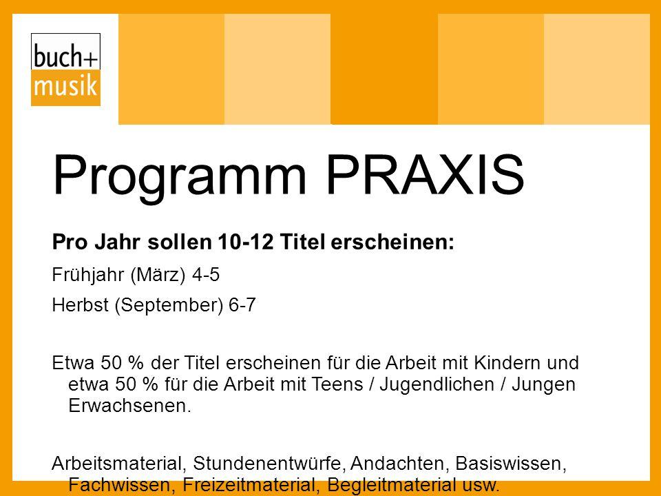 Programm PRAXIS Pro Jahr sollen 10-12 Titel erscheinen: Frühjahr (März) 4-5 Herbst (September) 6-7 Etwa 50 % der Titel erscheinen für die Arbeit mit K
