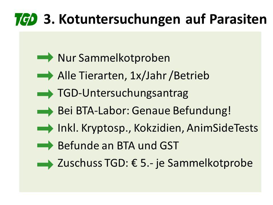 3. Kotuntersuchungen auf Parasiten Nur Sammelkotproben Alle Tierarten, 1x/Jahr /Betrieb TGD-Untersuchungsantrag Bei BTA-Labor: Genaue Befundung! Inkl.