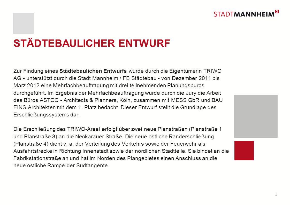 3 STÄDTEBAULICHER ENTWURF Zur Findung eines Städtebaulichen Entwurfs wurde durch die Eigentümerin TRIWO AG - unterstützt durch die Stadt Mannheim / FB