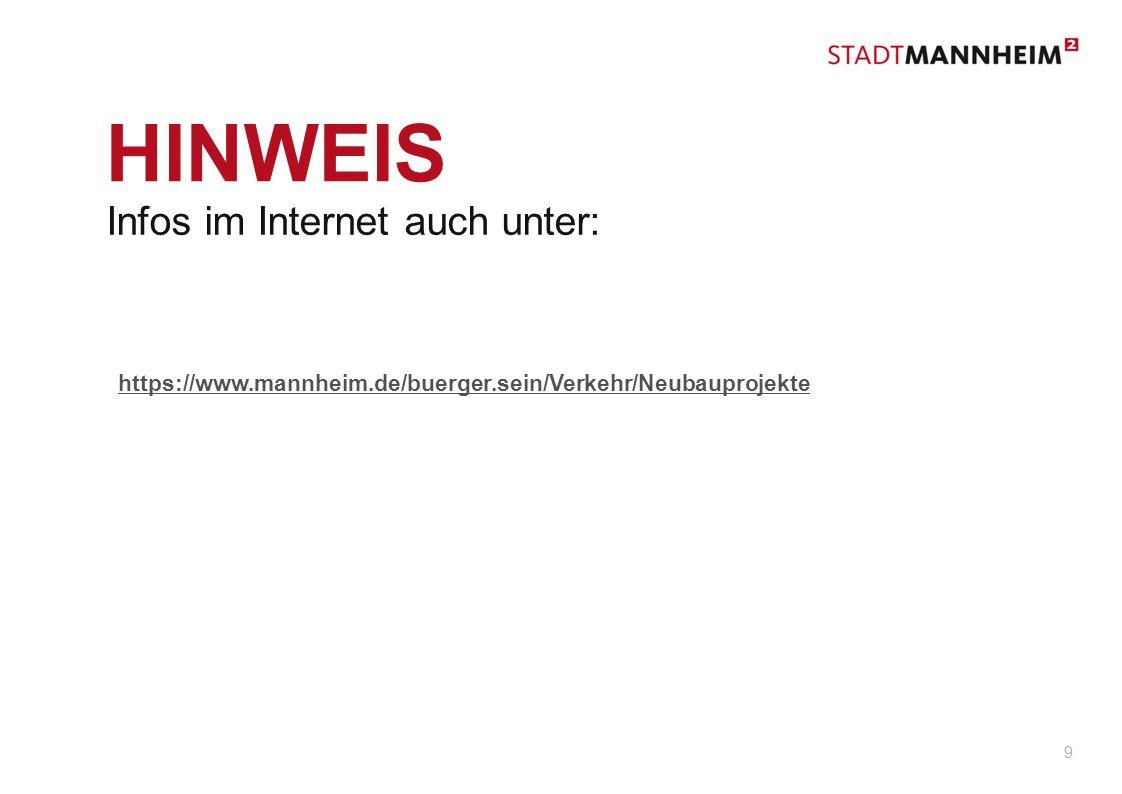 9 HINWEIS Infos im Internet auch unter: https://www.mannheim.de/buerger.sein/Verkehr/Neubauprojekte