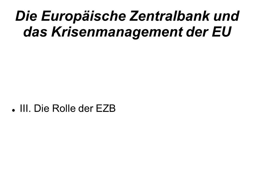 Die Europäische Zentralbank und das Krisenmanagement der EU III. Die Rolle der EZB
