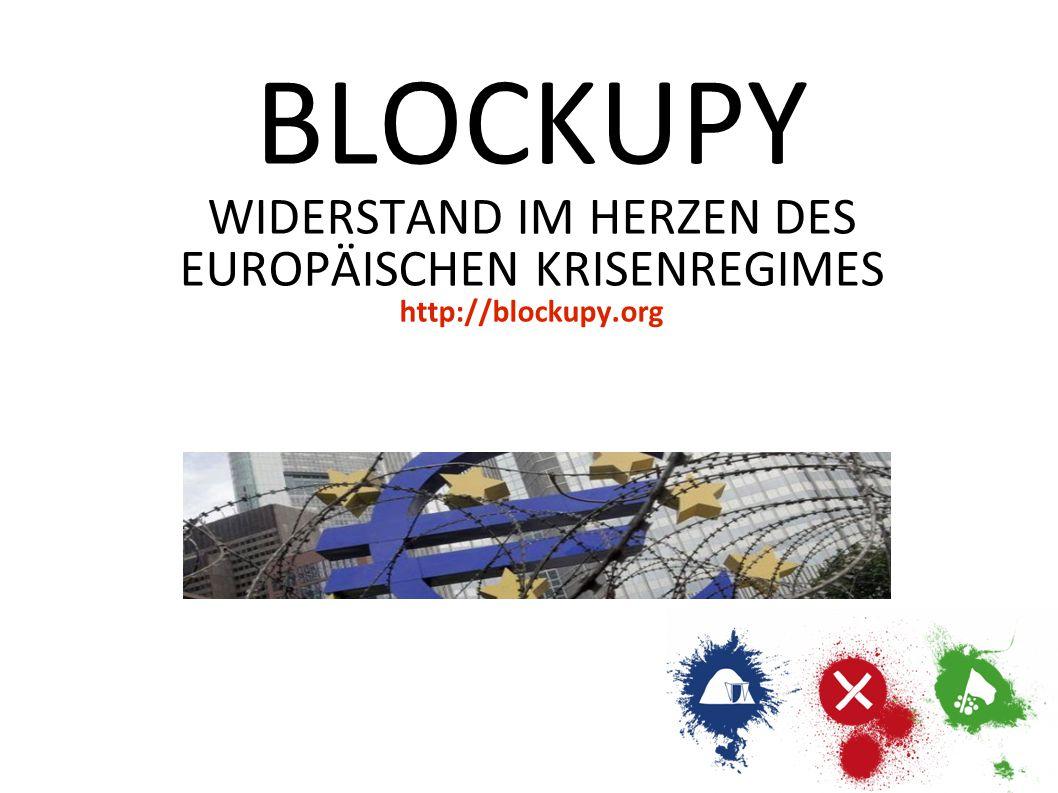 BLOCKUPY WIDERSTAND IM HERZEN DES EUROPÄISCHEN KRISENREGIMES http://blockupy.org