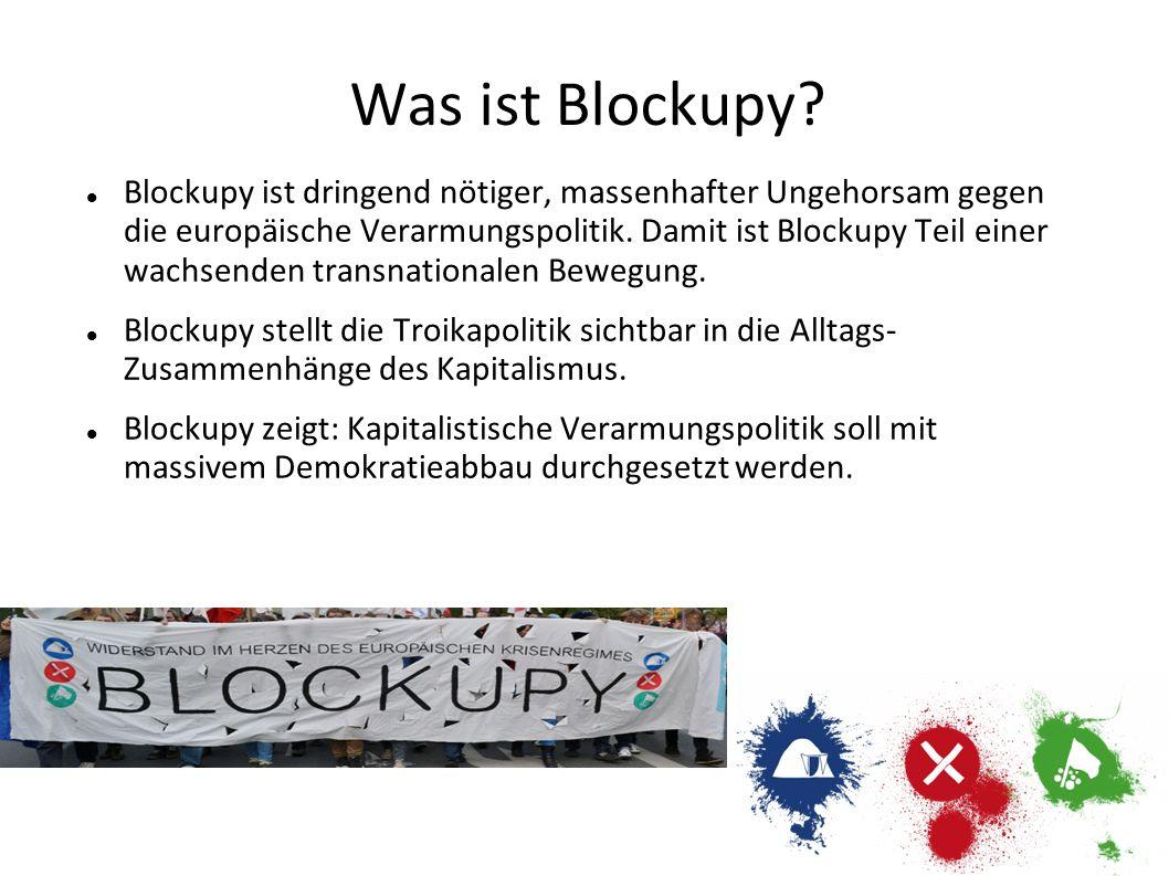 Was ist Blockupy? Blockupy ist dringend nötiger, massenhafter Ungehorsam gegen die europäische Verarmungspolitik. Damit ist Blockupy Teil einer wachse