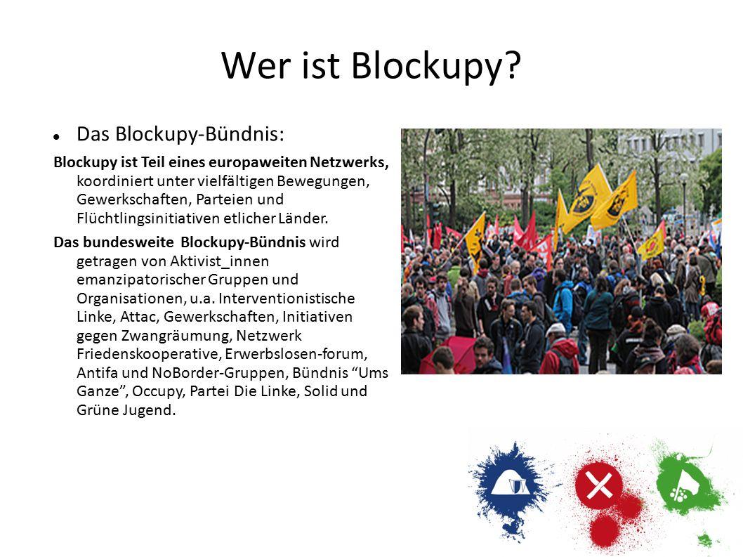 Wer ist Blockupy? Das Blockupy-Bündnis: Blockupy ist Teil eines europaweiten Netzwerks, koordiniert unter vielfältigen Bewegungen, Gewerkschaften, Par