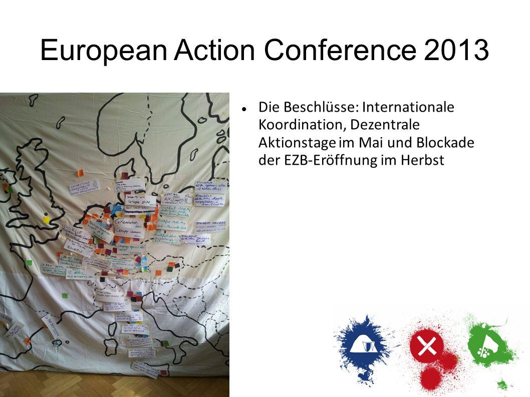 European Action Conference 2013 Die Beschlüsse: Internationale Koordination, Dezentrale Aktionstage im Mai und Blockade der EZB-Eröffnung im Herbst