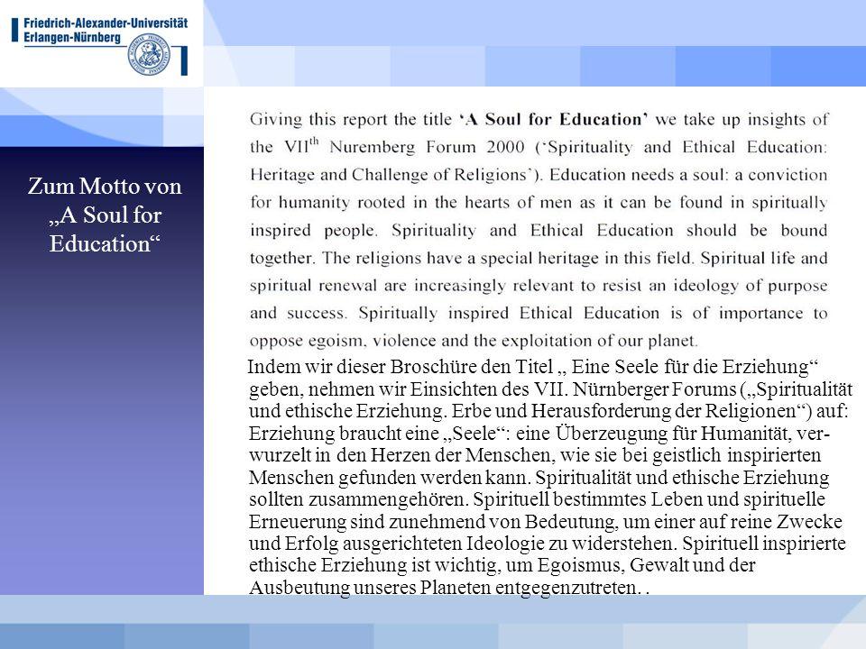 """Zum Motto von """"A Soul for Education"""" Indem wir dieser Broschüre den Titel """" Eine Seele für die Erziehung"""" geben, nehmen wir Einsichten des VII. Nürnbe"""