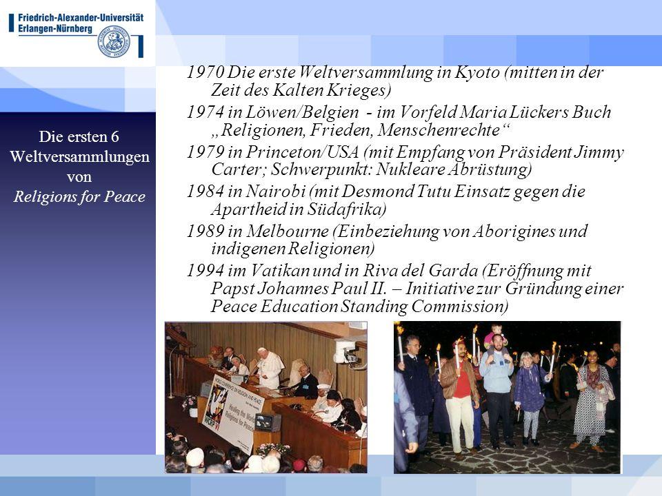 Die ersten 6 Weltversammlungen von Religions for Peace 1970 Die erste Weltversammlung in Kyoto (mitten in der Zeit des Kalten Krieges) 1974 in Löwen/B