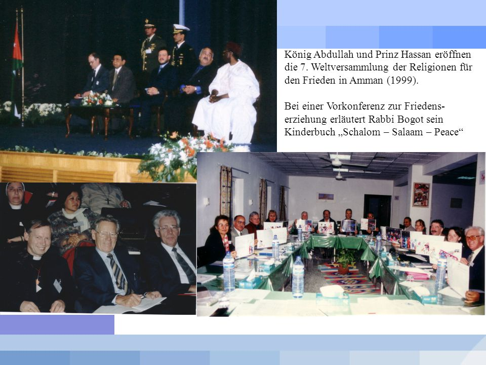 Die 7. Weltversammlung in Amman König Abdullah und Prinz Hassan eröffnen die 7. Weltversammlung der Religionen für den Frieden in Amman (1999). Bei ei