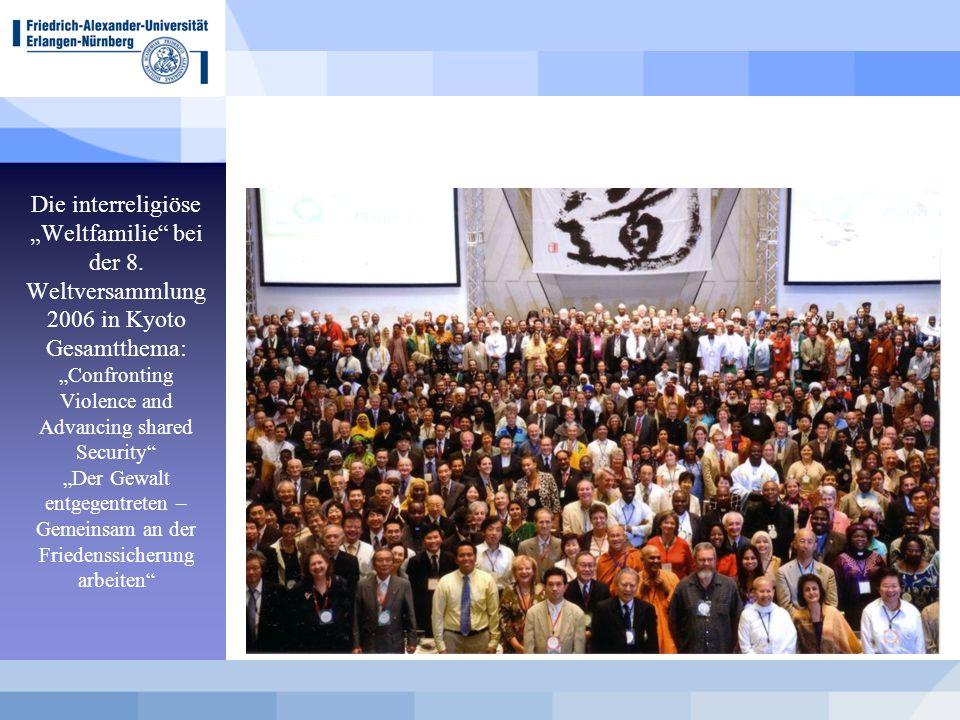 """Die interreligiöse """"Weltfamilie"""" bei der 8. Weltversammlung 2006 in Kyoto Gesamtthema: """"Confronting Violence and Advancing shared Security"""" """"Der Gewal"""