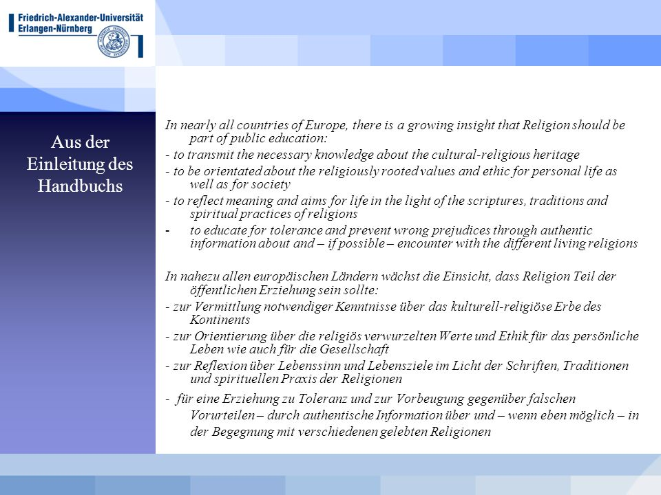Aus der Einleitung des Handbuchs In nearly all countries of Europe, there is a growing insight that Religion should be part of public education: - to