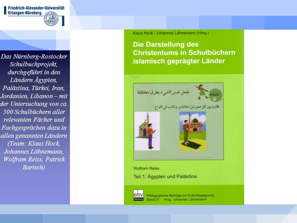 Das Nürnberg-Rostocker Schulbuchprojekt, durchgeführt in den Ländern Ägypten, Palästina, Türkei, Iran, Jordanien, Libanon – mit der Untersuchung von ca.