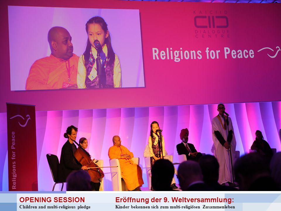 OPENING SESSION Eröffnung der 9. Weltversammlung: Children and multi-religious pledge Kinder bekennen sich zum multi-religiösen Zusammenleben