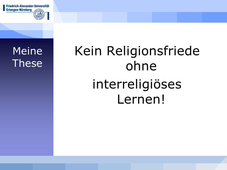 Meine These Kein Religionsfriede ohne interreligiöses Lernen!