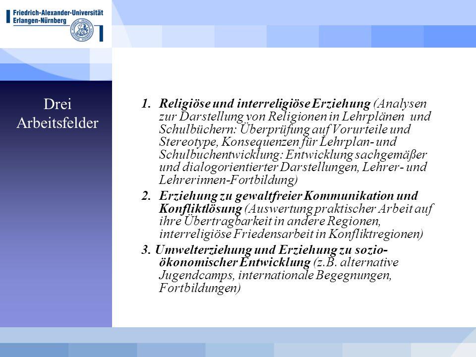 Drei Arbeitsfelder 1.Religiöse und interreligiöse Erziehung (Analysen zur Darstellung von Religionen in Lehrplänen und Schulbüchern: Überprüfung auf V