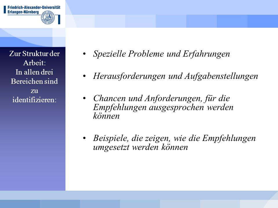 Zur Struktur der Arbeit: In allen drei Bereichen sind zu identifizieren: Spezielle Probleme und Erfahrungen Herausforderungen und Aufgabenstellungen C