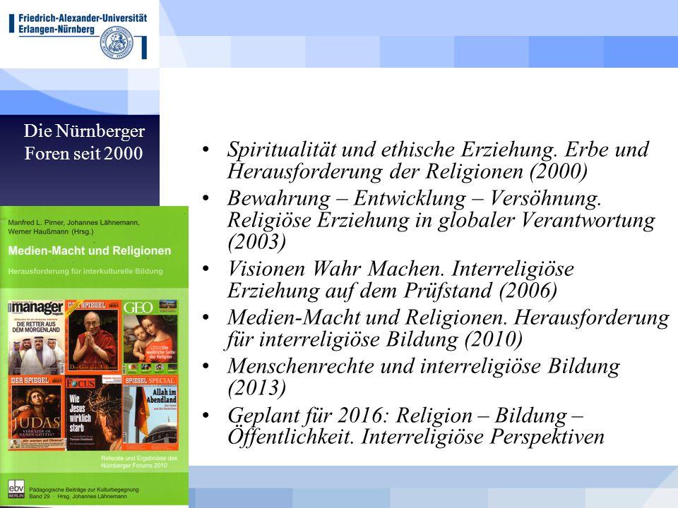 Die Nürnberger Foren seit 2000 Spiritualität und ethische Erziehung. Erbe und Herausforderung der Religionen (2000) Bewahrung – Entwicklung – Versöhnu