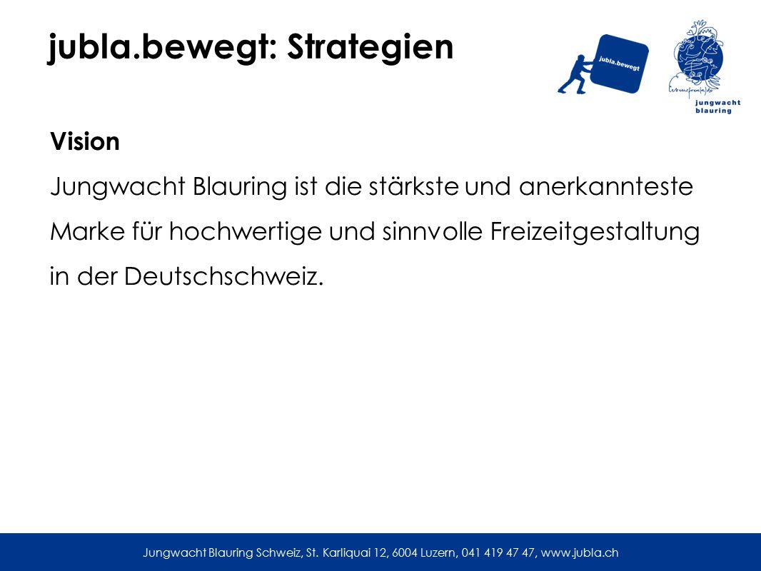jubla.bewegt: Strategien Vision Jungwacht Blauring ist die stärkste und anerkannteste Marke für hochwertige und sinnvolle Freizeitgestaltung in der Deutschschweiz.