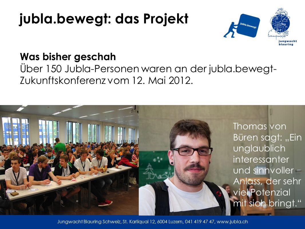jubla.bewegt: das Projekt Was bisher geschah Über 150 Jubla-Personen waren an der jubla.bewegt- Zukunftskonferenz vom 12.