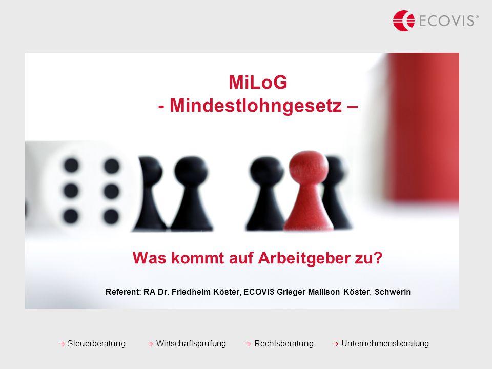  Steuerberatung  Wirtschaftsprüfung  Rechtsberatung  Unternehmensberatung MiLoG - Mindestlohngesetz – Was kommt auf Arbeitgeber zu.