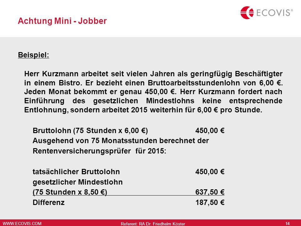 WWW.ECOVIS.COM Achtung Mini - Jobber Beispiel: Herr Kurzmann arbeitet seit vielen Jahren als geringfügig Beschäftigter in einem Bistro.
