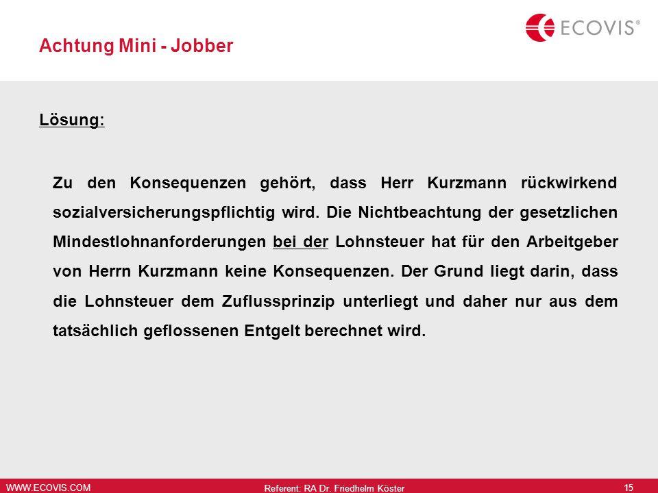 WWW.ECOVIS.COM Achtung Mini - Jobber Lösung: Zu den Konsequenzen gehört, dass Herr Kurzmann rückwirkend sozialversicherungspflichtig wird.