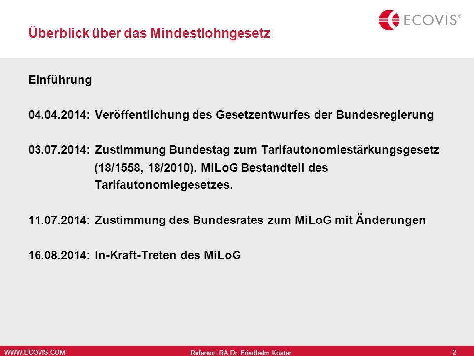 WWW.ECOVIS.COM Überblick über das Mindestlohngesetz Einführung 04.04.2014: Veröffentlichung des Gesetzentwurfes der Bundesregierung 03.07.2014: Zustimmung Bundestag zum Tarifautonomiestärkungsgesetz (18/1558, 18/2010).