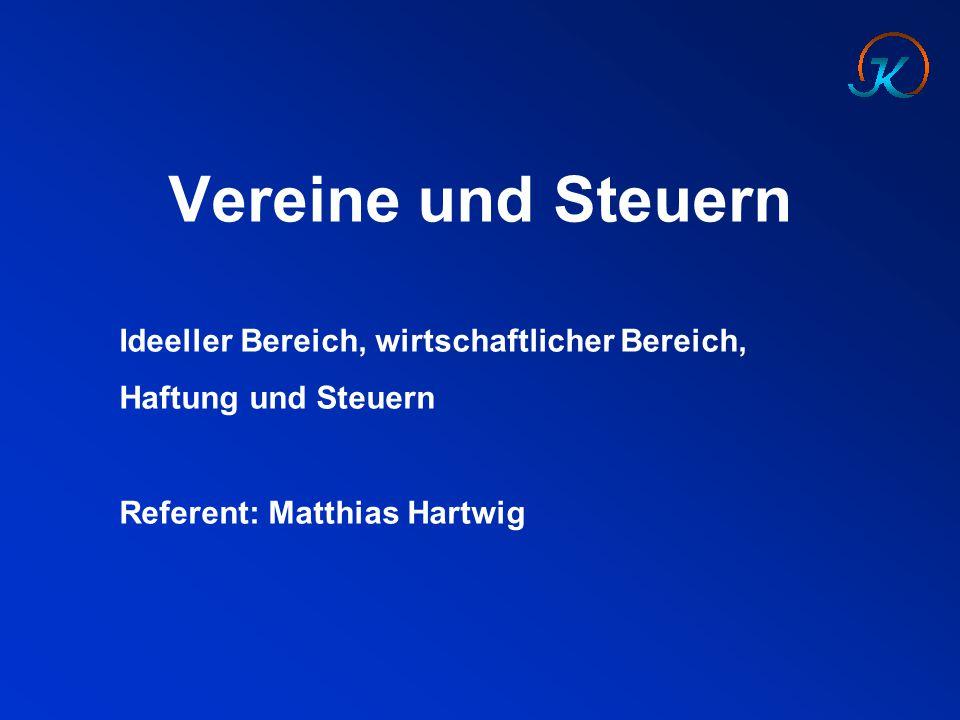 Vereine und Steuern Ideeller Bereich, wirtschaftlicher Bereich, Haftung und Steuern Referent: Matthias Hartwig