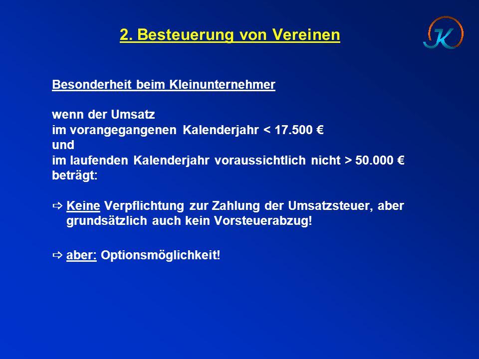 2. Besteuerung von Vereinen Besonderheit beim Kleinunternehmer wenn der Umsatz im vorangegangenen Kalenderjahr < 17.500 € und im laufenden Kalenderjah