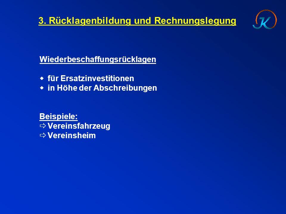 3. Rücklagenbildung und Rechnungslegung Wiederbeschaffungsrücklagen  für Ersatzinvestitionen  in Höhe der Abschreibungen Beispiele:  Vereinsfahrzeu