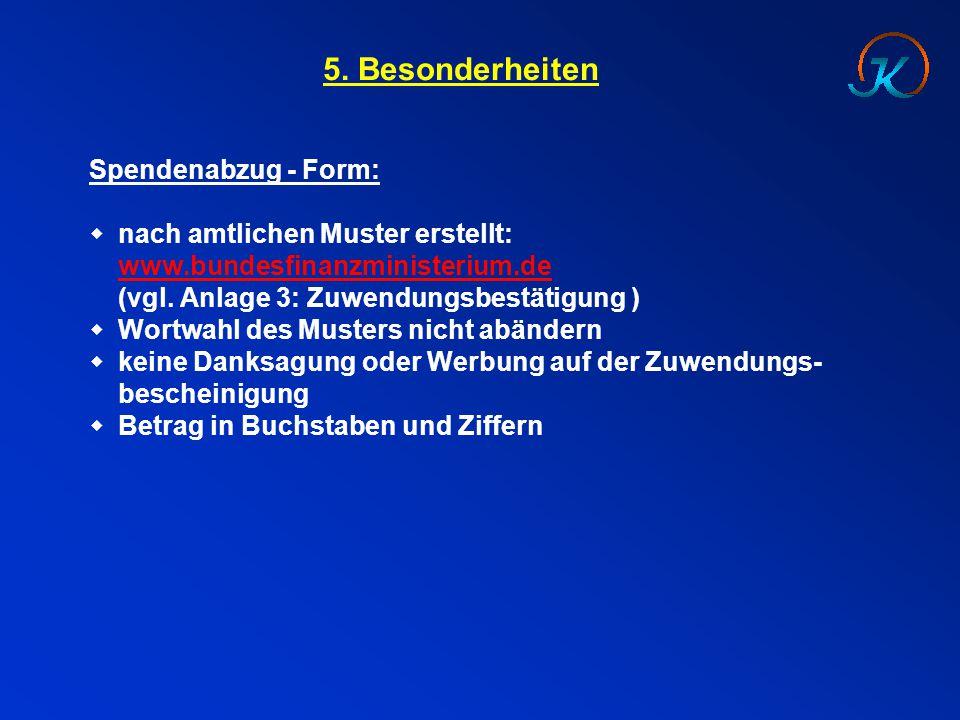 5. Besonderheiten Spendenabzug - Form:  nach amtlichen Muster erstellt: www.bundesfinanzministerium.de (vgl. Anlage 3: Zuwendungsbestätigung )  Wort