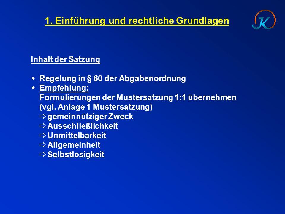 1. Einführung und rechtliche Grundlagen Inhalt der Satzung  Regelung in § 60 der Abgabenordnung  Empfehlung: Formulierungen der Mustersatzung 1:1 üb