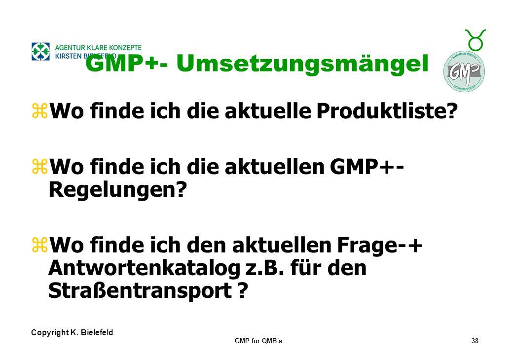 + _ Copyright K. Bielefeld GMP für QMB´s37 GMP+- Praxismängel zNachweis und Zuordnung von Vorprodukten, bes. Mehrkammerfahrz. zNachweis von Reinigungs