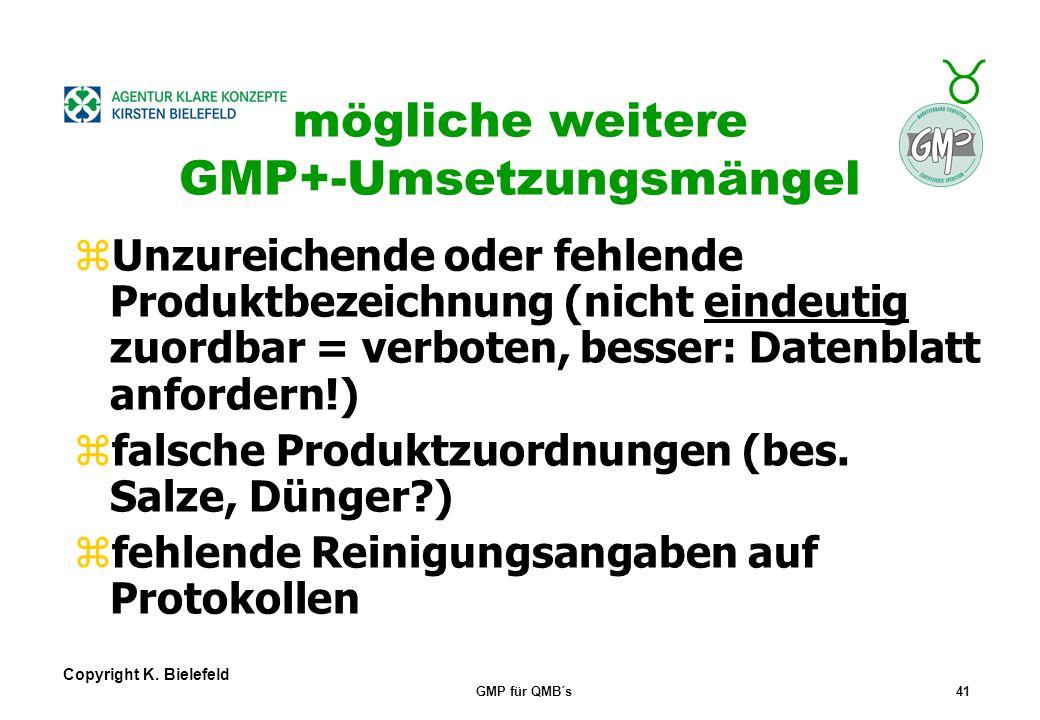 + _ Copyright K. Bielefeld GMP für QMB´s40 mögliche weitere GMP+-Umsetzungsmängel zEinweisung + Integrierung neuer Mitarbeiter + Aushilfen nachweisbar