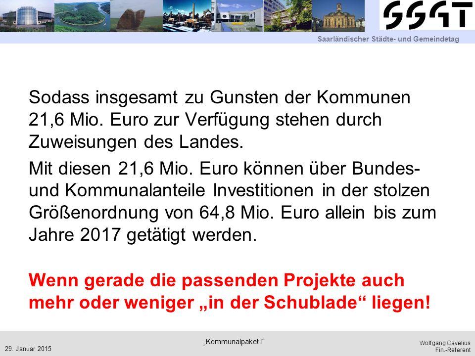 Saarländischer Städte- und Gemeindetag Wolfgang Cavelius Fin.-Referent Sodass insgesamt zu Gunsten der Kommunen 21,6 Mio. Euro zur Verfügung stehen du