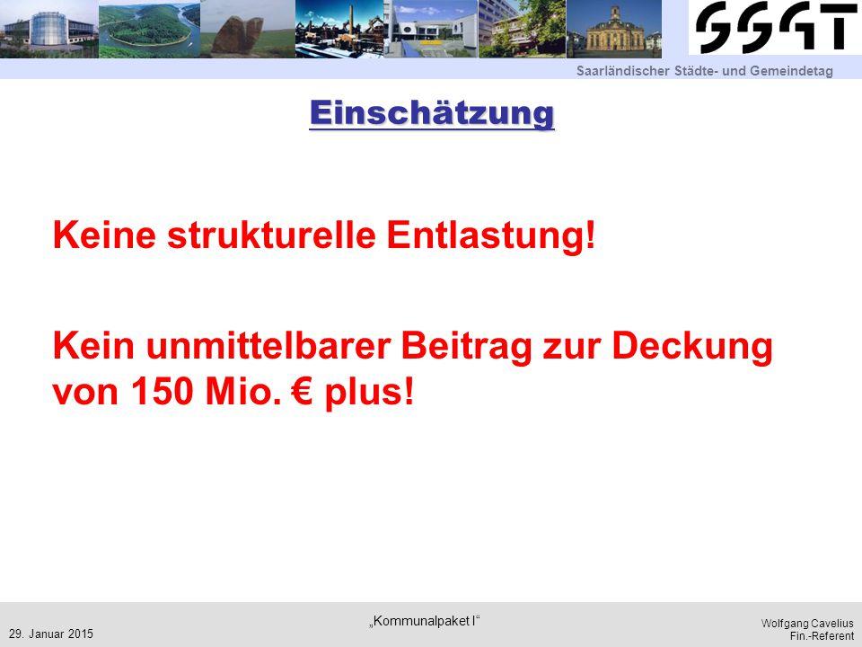 Saarländischer Städte- und Gemeindetag Wolfgang Cavelius Fin.-Referent Einschätzung Keine strukturelle Entlastung! Kein unmittelbarer Beitrag zur Deck