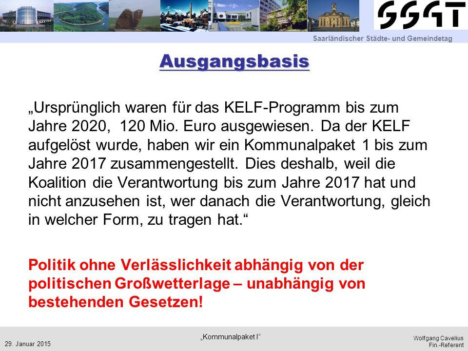 """Saarländischer Städte- und Gemeindetag Wolfgang Cavelius Fin.-Referent Ausgangsbasis """"Ursprünglich waren für das KELF-Programm bis zum Jahre 2020, 120 Mio."""
