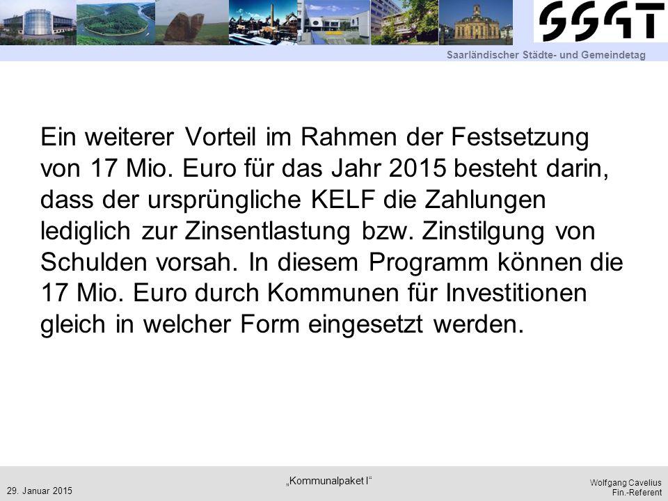 Saarländischer Städte- und Gemeindetag Wolfgang Cavelius Fin.-Referent Ein weiterer Vorteil im Rahmen der Festsetzung von 17 Mio. Euro für das Jahr 20