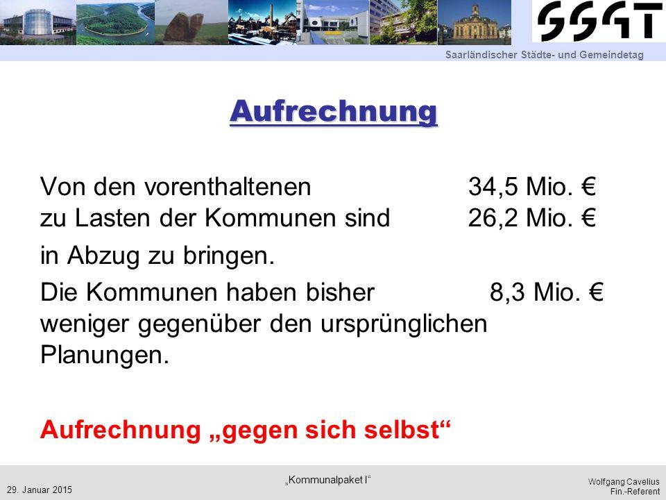 Saarländischer Städte- und Gemeindetag Wolfgang Cavelius Fin.-Referent Aufrechnung Von den vorenthaltenen 34,5 Mio. € zu Lasten der Kommunen sind 26,2