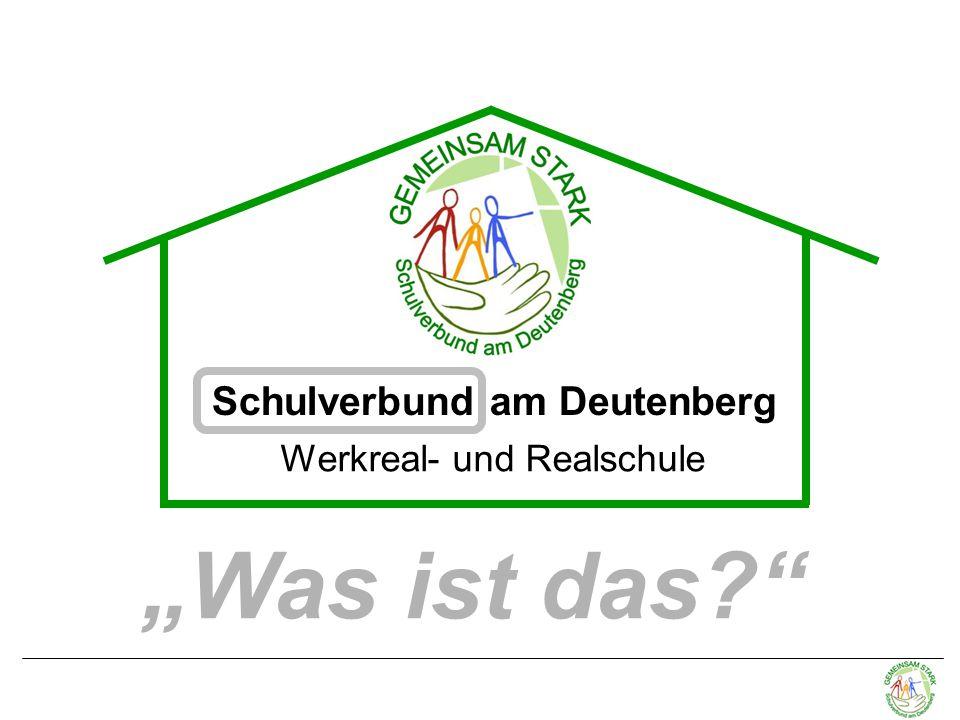 """Werkreal- und Realschule """"Was ist das? Schulverbund am Deutenberg"""