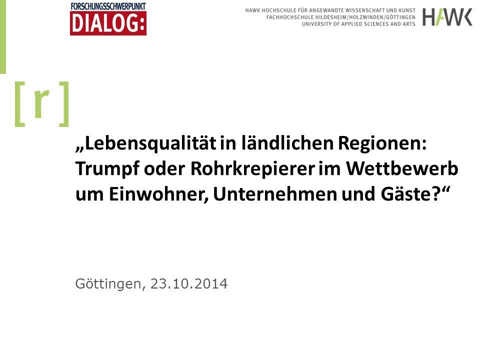 """""""Lebensqualität in ländlichen Regionen: Trumpf oder Rohrkrepierer im Wettbewerb um Einwohner, Unternehmen und Gäste?"""" Göttingen, 23.10.2014"""